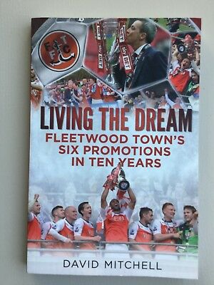 Living The Dream (Mitchell) Fleetwood Town'S 6 Promotions In 10 Years -Very Good