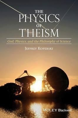 The Physics of Theism: God, Physics, and the Philosophy of Science by Koperski,
