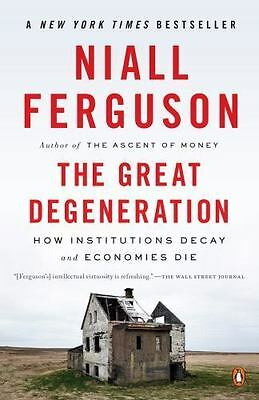 The Great Degeneration How Institutions Decay and Economies Die by N Ferguson