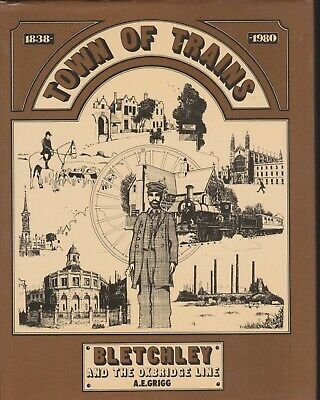HB Book - TOWN OF TRAINS - Bletchley 1838-1980 A.E. Gregg