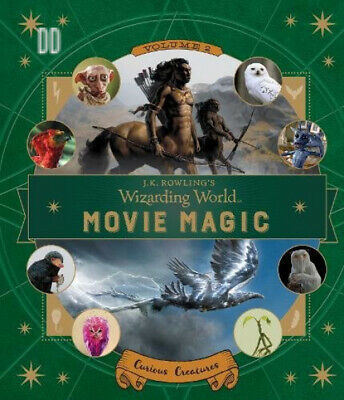J.K. Rowling's Wizarding World: Movie Magic Volume Two: Curious Creatures...