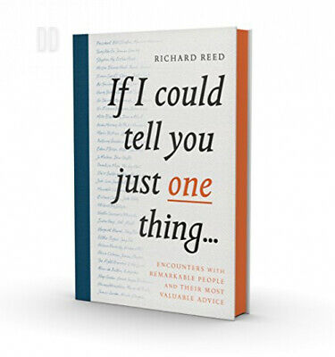 If I Could Tell You Just One Thing...: Encounters with Remarkable People and...