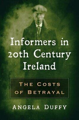 Informers in 20th Century Ireland: The Costs of Betrayal by Angela-Duffy New..