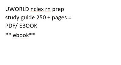 UWORLD nclex rn - study guide 250 pages - everything you need to know for nclex