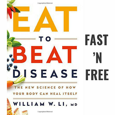 Eat to Beat Disease by William W Li The New Science of How Your Body Can Heal US