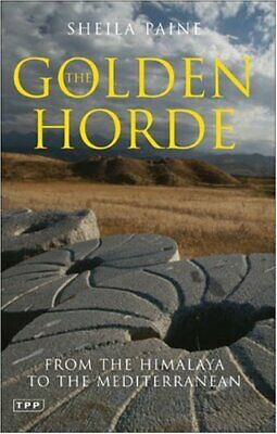The Golden Horde: From the Himalaya to the Medi, Sheila-Paine..