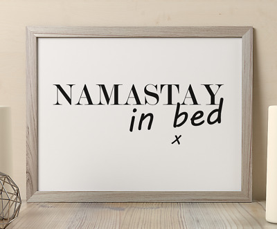 Namastay in Bed Inspirational Quote Poster Art Print A6-A0 Decor Gift Wall Love