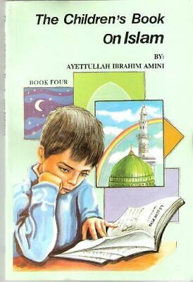 The Children's Book on Islam Book Four [Paperback] Ayettullah Ibrahim Amini