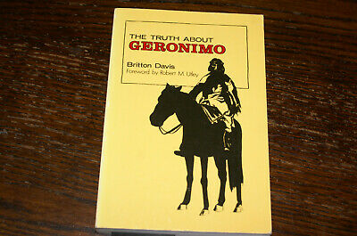 The Truth About Geronimo By Britton Davis