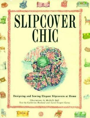 SLIPCOVER CHIC : Designing & Sewing Furniture Slipcovers by Carol Cooper Garey