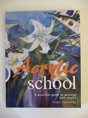 Acrylic School: A Practical Guide to painting with acrylic, paperback 2006