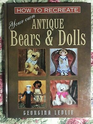 How To Recreate your own Antique Bears & Dolls by Georgina Ledlie  - A Must have