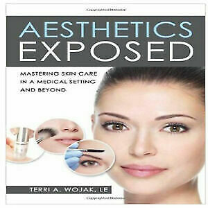 Aesthetics Exposed: Mastering Skin Care in a Medical Setting Eb00k (P D F)
