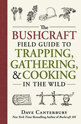 The Bushcraft Field Guide to Trapping, Gathering, and Cooking in the Wild...