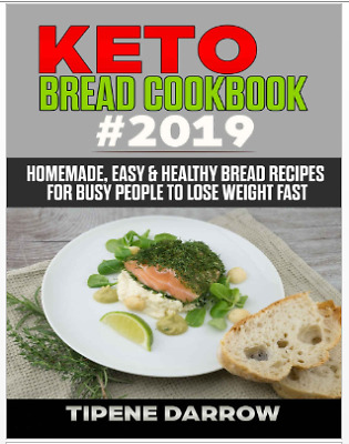 Keto Bread Cookbook 2019 – Homemade, Easy & Healthy Bread Recipes - Eb00k/PDF