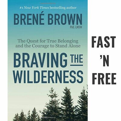 Braving the Wilderness Brené Brown The Quest for True Belonging and the Courage