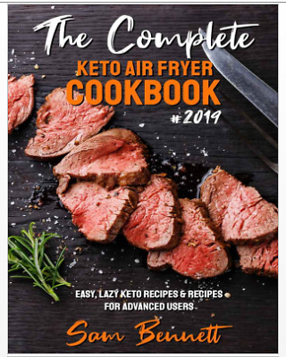 The Complete Keto Air Fryer Cookbook 2019 – Easy, Lazy Keto Recipes - Eb00k/PDF