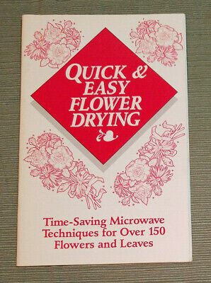 Quick & Easy Flower Drying, Time-Saving Microwave Techniques 150 Flowers, Leaves