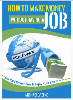 HOW TO MAKE MONEY WITHOUT HAVING A JOB GET PAID - Eb00k/PDF - FAST SHIP