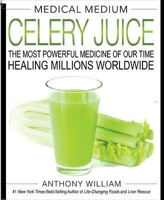 Medical Medium Celery Juice: The Most Powerful Medicine by Anthony William P.D.F