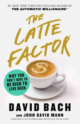 (PDF-EB00K) The Latte Factor: Why You Don't Have to Be Rich by David Bach; John