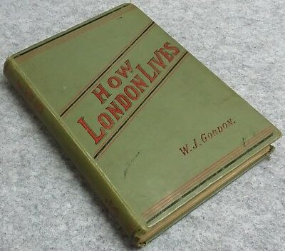 HOW LONDON LIVES W.J. GORDON Illustrated TRTS1890 Antique Gift Book