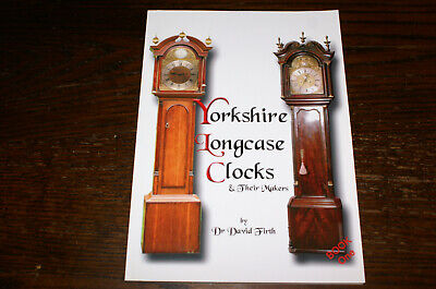 Yorkshire Longcase Clocks And Their Makers By Dr David Firth