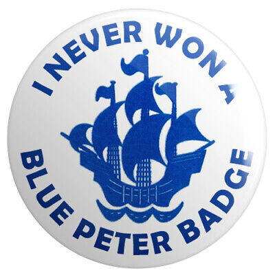 I Never Won a Blue Peter Badge BUTTON PIN BADGE 25mm 1 INCH Retro 70s 80s 90s