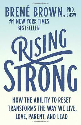 Rising Strong by Brené Brown How the Ability to Reset Transforms the Way We Liv
