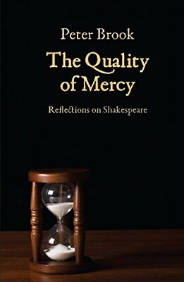 The Quality of Mercy: Reflections on Shakespeare, Brook 9781848424104 New..