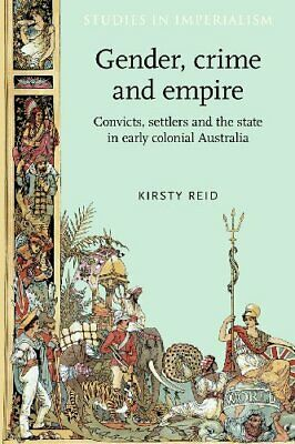 Gender, Crime and Empire: Convicts, Settlers an, Reid, Reid..