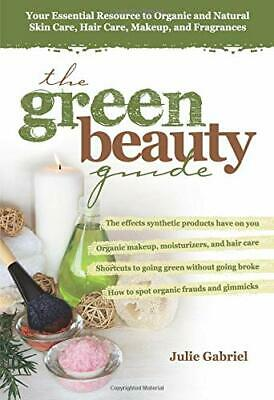 The Green Beauty Guide: Natural Skin Care,Hair Care,Make up.. {PDF}