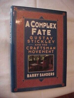 A COMPLEX FATE GUSTAV STICKLEY AND THE CRAFTSMAN MOVEMENT by SANDERS; BIOGRAPHY