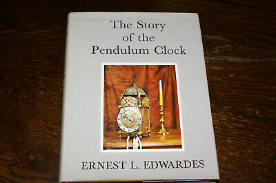 The Story Of The Pendulum Clock By Ernest L Edwards