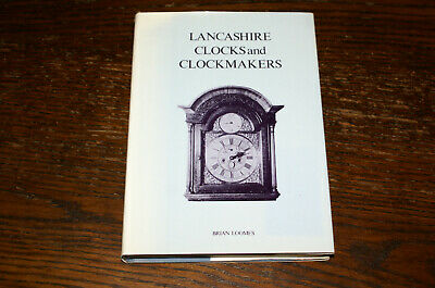 Lancashire Clocks And Clockmakers By Brian Loomes