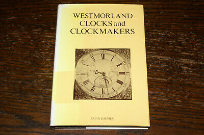 Westmorland Clocks And Clockmakers By Brian Loomes