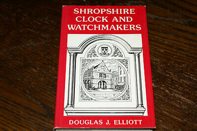 Shropshire Clock And Watchmakers By Douglas J Elliott