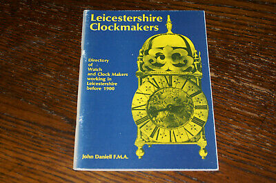 Leicestershire Clockmakers By John Daniell