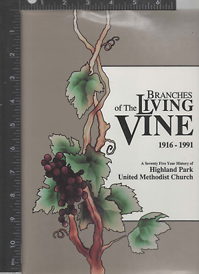 Branches of Living Vine 1916-1991 75 Year History of Highland Park Meth Church