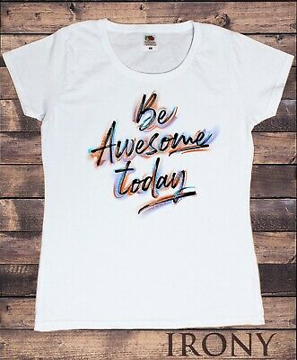Womens Tee Be Awesome Today Motivational inspirational quote Print TS1752