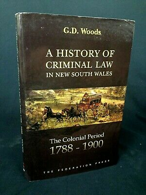 A HISTORY OF CRIMINAL LAW IN NEW SOUTH WALES 1788 - 1900 By G.D. Woods S183