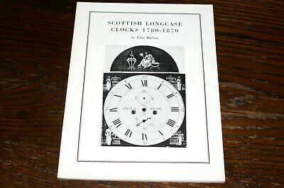 Scottish Longcase Clocks 1780-1870 By Felix Hudson
