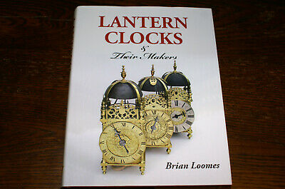 Lantern Clocks And Their Makers By Brian Loomes