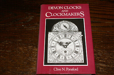 Devon Clocks And Clockmakers By Clive N Ponsford