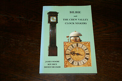 Bilbie And The Chew Valley Clock Makers By James Moore, Roy Price And E Hucker