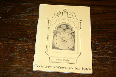 Clockmakers Of Warwick And Leamington By Wilfred A Seaby