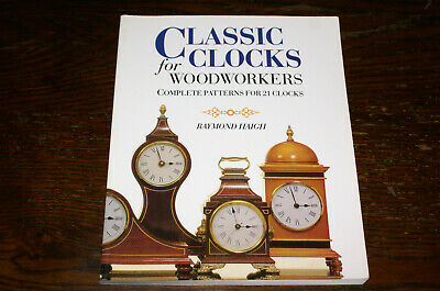Classic Clocks For Woodworkers Complete Patterns For 21 Clocks By R Haigh