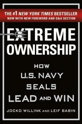 Extreme Ownership How U.S. Navy Seals Lead and Win by Jocko Willink & Leif...