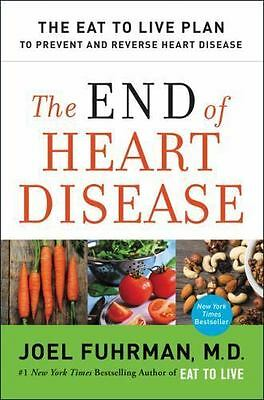 The End of Heart Disease: The Eat to Live Plan to Prevent and Reverse Dr Fuhrman