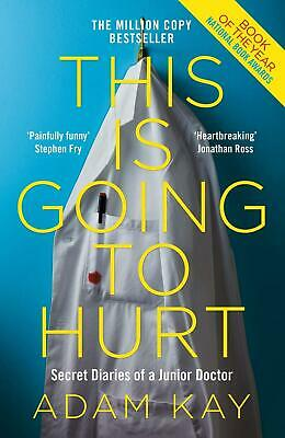 This Is Going To Hurt Secret Diaries Of A Junior Doctor By Adam Kay Paperback UK